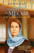 From MTV to Mecca: How Islam Inspired My Life by Kristiane Backer (2013-01-16)