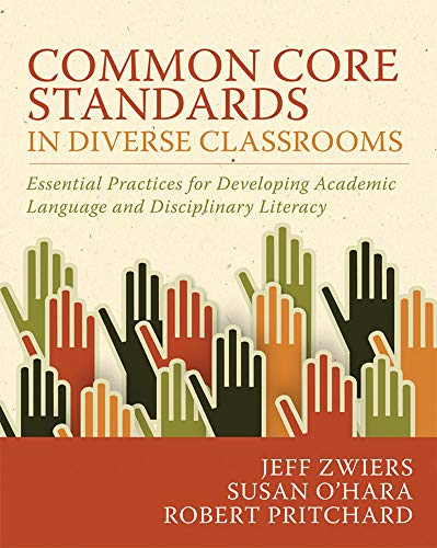 Common Core Standards in Diverse Classrooms: Essential Practices for Developing Academic Language and Disciplinary Liter