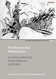 Am Rande Des Wahnsinns: Schwellenraume Einer Urbanen Moderne (Kulturen Des Wahnsinns 1870-1930) (German Edition)
