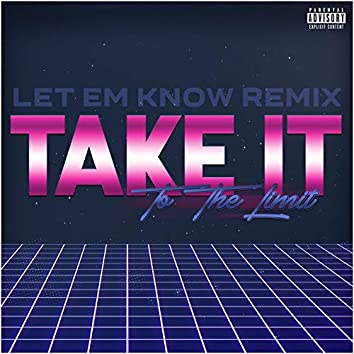 Take It To The Limit (Let Em Know Remix)