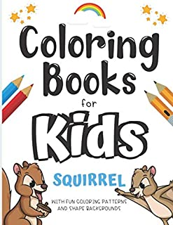 Coloring Books For Kids Squirrel With Fun Coloring Patterns And Shape Backgrounds: Color Book with Fun Creative and Imagin...