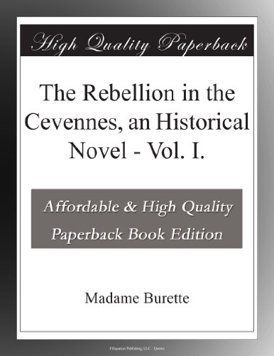 The Rebellion in the Cevennes, an Historical Novel - Vol. I.