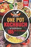 One Pot Kochbuch: Das Eintopf Kochbuch mit den 165 besten One Pot Rezepten Inklusive Suppeneinlagen und selbstgemachten Zutaten (One Pot Gerichte, Band 1)