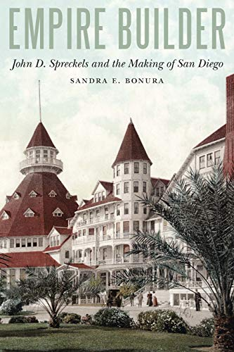Empire Builder: John D. Spreckels and the Making of San Diego
