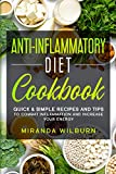 Anti-Inflammatory Diet Cookbook: Quick & Simple Recipes and Tips to combat inflammation and increase your energy