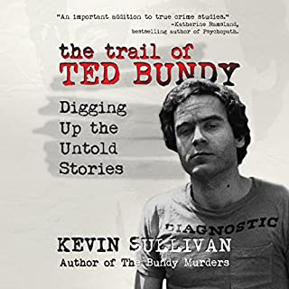 The Trail of Ted Bundy: Digging Up the Untold Stories cover art