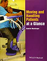 Moving and Handling Patients at a Glance (At a Glance (Nursing and Healthcare))