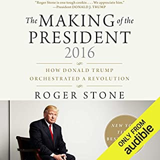The Making of the President 2016     How Donald Trump Orchestrated a Revolution              By:                                                                                                                                 Roger Stone                               Narrated by:                                                                                                                                 BJ Pottsworth                      Length: 14 hrs and 51 mins     9 ratings     Overall 4.8