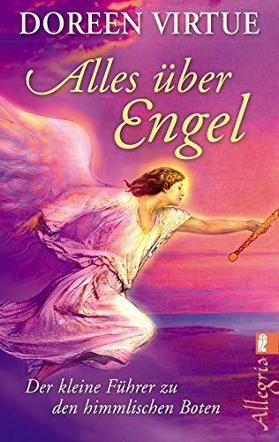 Alles über Engel: Der kleine Führer zu den himmlischen Boten