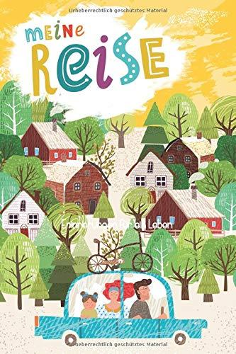 Meine Reise - Das Reisebuch für Kinder zum Ausfüllen. Spielerisches Reisetagebuch für den Familienurlaub: Zum Beschreiben, Malen, Kleben der schönsten Urlaubserinnerungen