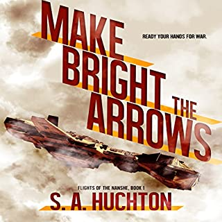 Make Bright the Arrows     Flights of the Nanshe, Book 1              By:                                                                                                                                 S. A. Huchton                               Narrated by:                                                                                                                                 Starla Huchton                      Length: 8 hrs and 14 mins     33 ratings     Overall 4.8