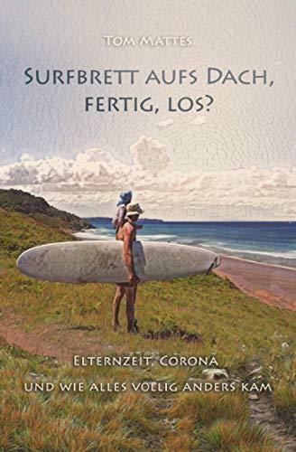 Surfbrett aufs Dach, fertig, los?: Elternzeit, Corona und wie alles völlig anders kam