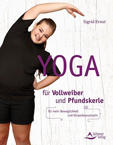 Yoga für Vollweiber und Pfundskerle: Für mehr Beweglichkeit und Körperbewusstsein