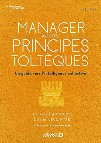 Manager avec les principes toltèques: Un guide vers l'intelligence collective (2020)
