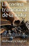 La cocina tradicional de la India: Fórmulas sofisticadas, baratas y fáciles de seguir, para una comida sana y sostenible