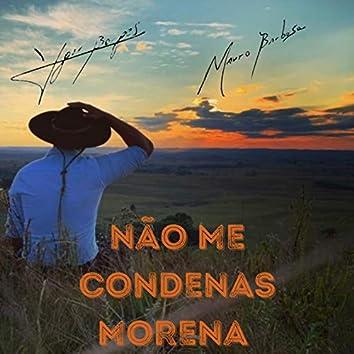 Não Me Condenas Morena