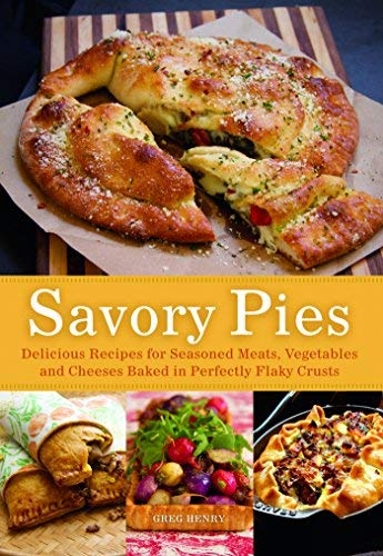 Savory Pies: Delicious Recipes for Seasoned Meats, Vegetables and Cheeses Baked in Perfectly Flaky Pie Crusts by Greg Henry(2013-01-08)