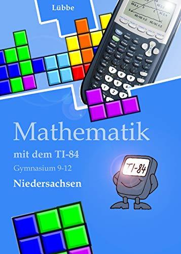 Mathematik mit dem TI-84: Gymnasium Klasse 7-12