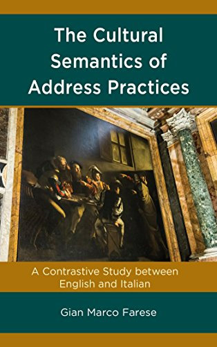 The Cultural Semantics of Address Practices: A Contrastive Study between English and Italian (English Edition)