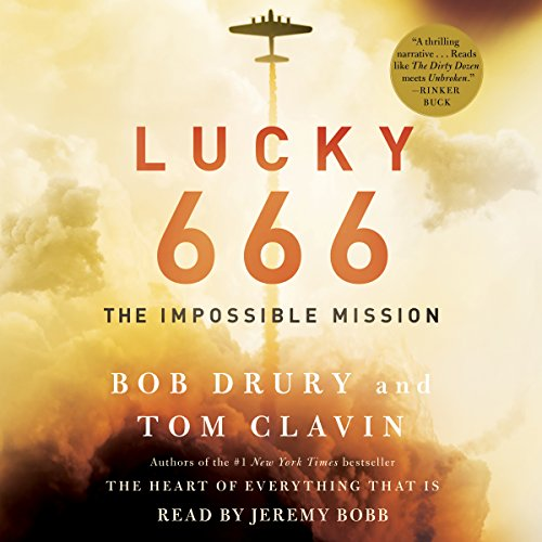 Lucky 666     The Impossible Mission              By:                                                                                                                                 Bob Drury,                                                                                        Tom Clavin                               Narrated by:                                                                                                                                 Jeremy Bobb                      Length: 9 hrs and 3 mins     11 ratings     Overall 5.0