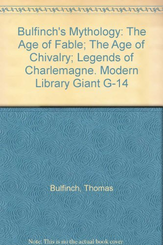 Bulfinch's Mythology: The Age of Fable; The Age of Chivalry; Legends of Charlemagne. Modern Library Giant G-14