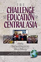 The Challenges of Education in Central Asia (International Perspectives on Educational Policy, Research and Practice)