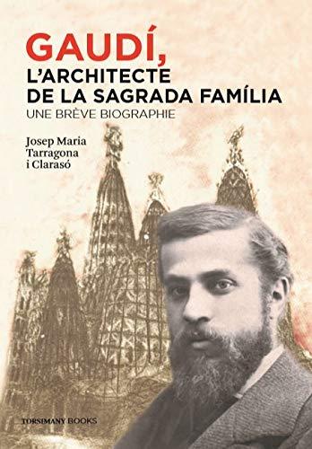 Gaudí, l'architecte de la Sagrada Família -une brève biographie (française)