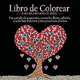 Libro de Colorear Para Adultos Sobre el Amor: 55 Imágenes a Color Sobre el Tema del Amor (Corazones, Animales, Flores,  Árboles, Día de San Valentín y Más Preciosos Diseños)