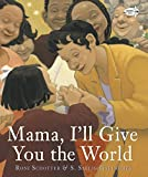 Mama, I'll Give You the World by Roni Schotter, illustrated by S. Saelig Gallagher