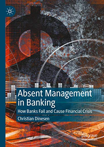 Compare Textbook Prices for Absent Management in Banking: How Banks Fail and Cause Financial Crisis 1st ed. 2020 Edition ISBN 9783030358235 by Dinesen, Christian