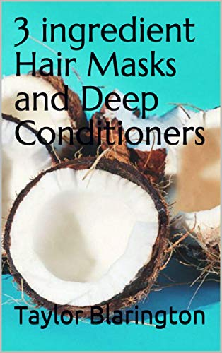 3 ingredient Hair Masks and Deep Conditioners (English Edition)