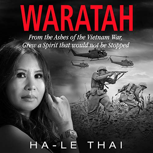Waratah: From the Ashes of the Vietnam War Grew a Spirit That Would Not Be Stopped audiobook cover art