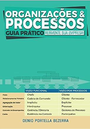 Organizações e Processos, Guia Prático: Reinvente sua empresa