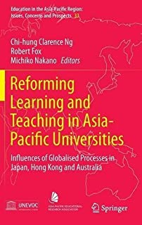 Reforming Learning and Teaching in Asia-Pacific Universities: Influences of Globalised Processes in Japan, Hong Kong and A...