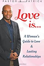 Love is ...: A Woman's Guide to Love & Lasting Relationships