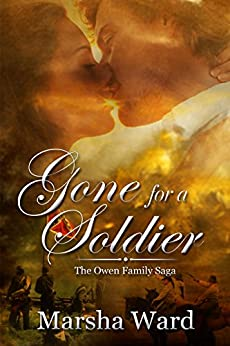 Gone for a Soldier (The Owen Family Saga Book 1) by [Marsha Ward]