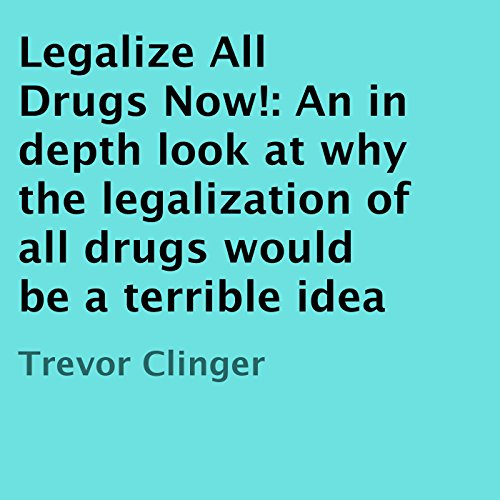 Legalize All Drugs Now! audiobook cover art