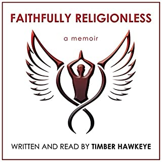 Faithfully Religionless                   By:                                                                                                                                 Timber Hawkeye                               Narrated by:                                                                                                                                 Timber Hawkeye                      Length: 2 hrs and 53 mins     272 ratings     Overall 4.8
