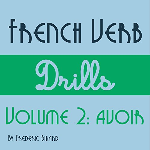 French Verb Drills Featuring the Verb Avoir audiobook cover art