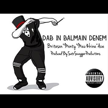 Dab in Balmain Denem (feat. Briteson, Monty & Ace)