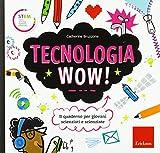 Tecnologia wow! Il quaderno per giovani scienziati e scienziate. Ediz. a colori