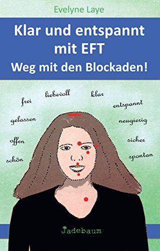 Klar und entspannt mit EFT. Weg mit den Blockaden!