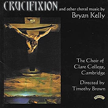 Bryan Kelly: Crucifixion, Missa Brevis & Other Works
