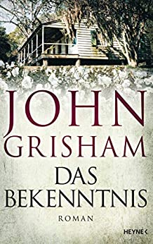 Das Bekenntnis: Roman (German Edition) by [John Grisham, Kristiana Dorn-Ruhl, Bea Reiter, Imke Walsh-Araya]