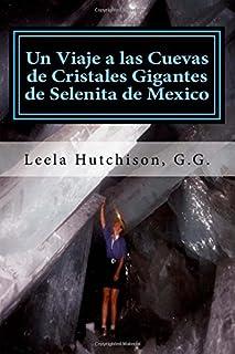 Un Viaje a las Cuevas de Cristales Gigantes de Selenita de Mexico: Los cristales más grandes descubiertos en el planeta ti...