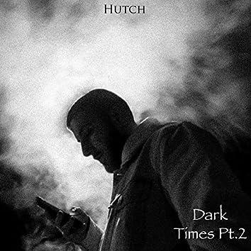 Dark Times Pt. 2