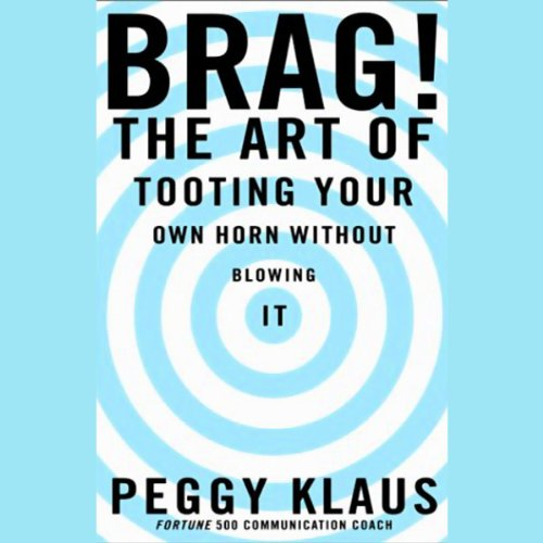 Brag! The Art of Tooting Your Own Horn Without Blowing It cover art