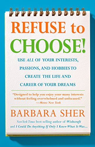 Refuse to Choose!: Use All of Your Interests, Passions, and Hobbies to Create the Life and Career of Your Dreams (English Edition)