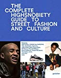 The Incomplete Highsnobiety Guide to Street Fashion and Culture - gestalten