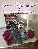La maglia top-down. Tante idee descritte nel dettaglio per personalizzare ogni fase della realizzazione del vostro capo (Vol. 2)
